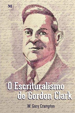 O Escrituralismo de Gordon Clark / W. Gary Criampton