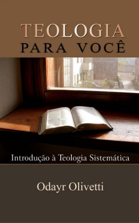 Teologia para você: Introdução a Teologia Sistemática / Odayr Olivetti