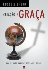 Criação e Graça: uma reflexão sobre as revelações de Deus / Russell P. Shedd