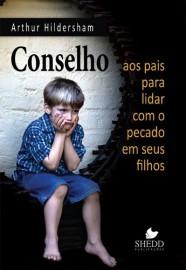 Conselho aos pais para lidar com o pecado em seus filhos / Arthur Hildersham