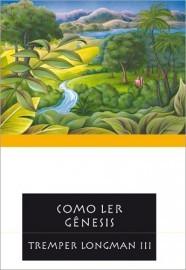 Como ler Gênesis / Tremper Longman III