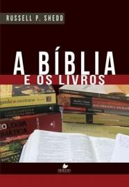 A Bíblia e os Livros / Russell P. Shedd