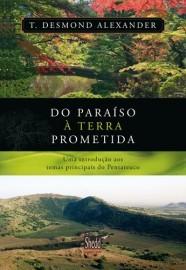 Do paraíso à terra prometida / T. Desmond Alexander