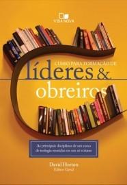 Curso para formação de líderes e obreiros / David Horton , editor