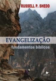 Evangelização - Fundamentos Bíblicos / Russell P. Shedd