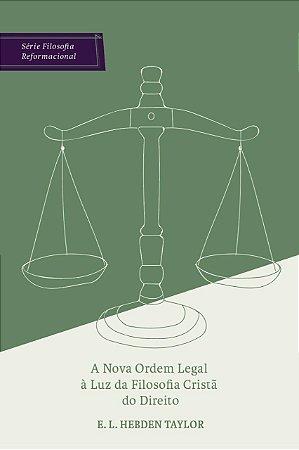 A nova ordem legal à luz da Filosofia do direito / E. Taylor