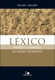 Léxico hebraico e aramaico do Antigo Testamento / William L. Holladay
