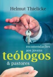 Recomendações aos jovens teólogos e pastores / Helmut Thielicke