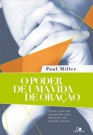 O Poder de uma vida de oração / Paul Miller
