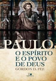 Paulo, o espírito e o povo de Deus / Gordon D. Fee