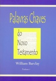 Palavras chaves do Novo Testamento / William Barclay