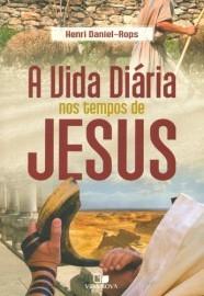 A Vida diária nos tempos de Jesus / Henri Daniel - Rops