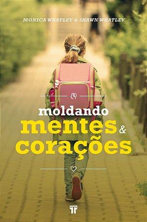Moldando Mentes e Corações / Monica Whatley