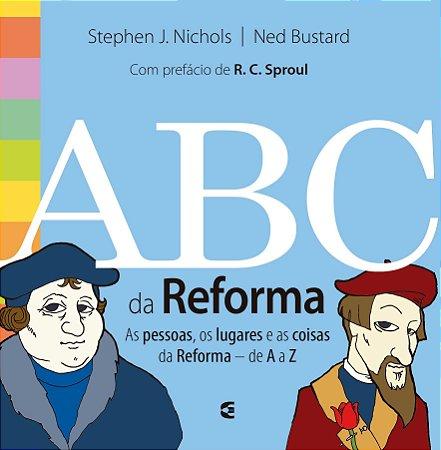 ABC da Reforma / Stephen J. Nichols, Ned Bustard