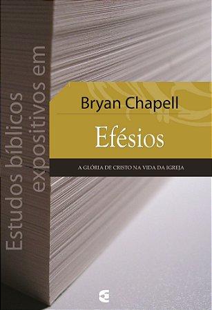 Estudos Bíblicos Expositivos em Efésios / Bryan Chapell