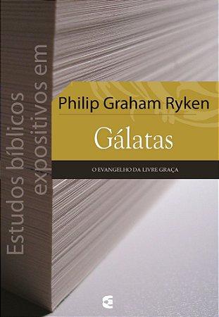 Estudos Bíblicos Expositivos em Gálatas / Philip Graham Ryken
