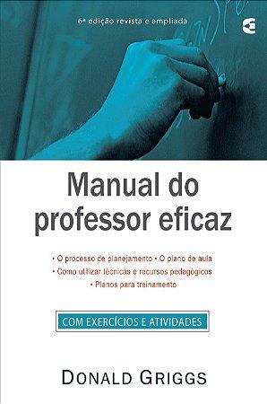 Manual do professor eficaz - 6ª edição / Donald Griggs