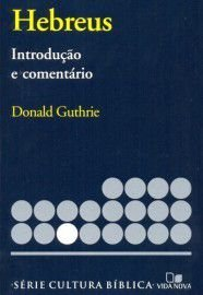 Série cultura bíblica: Hebreus, introdução e comentário / Donald Guthrie