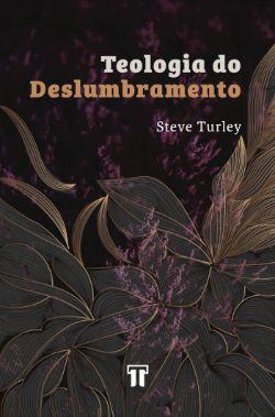 Teologia do Deslumbramento / Steve Turley