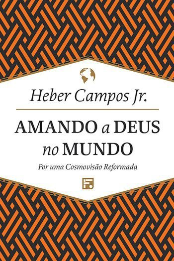 Amando a Deus no mundo / Heber Campos Jr.
