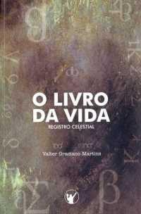 O Livro Da Vida: Registro Celestial / Valter Graciano Martins