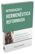Introdução à Hermenêutica Reformada / Paulo Anglada