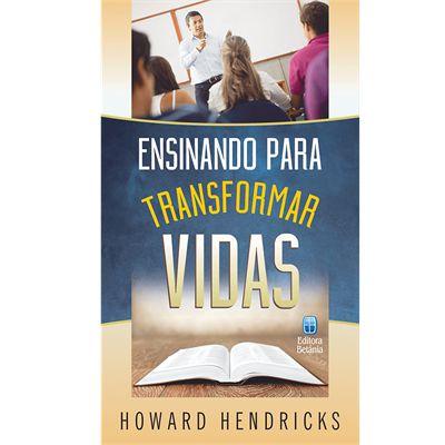 Ensinando Para Transformar Vidas / Howard Hendricks