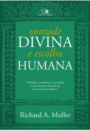 Vontade divina e escolha humana: liberdade, contingência e necessidade no pensamento reformado do início da Idade Modern