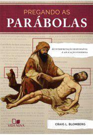 Pregando as parábolas: da interpretação responsável à aplicação poderosa / Craig L. Blomberg