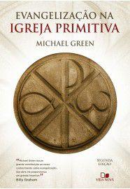 Evangelização na igreja primitiva - Segunda edição / Michael Green