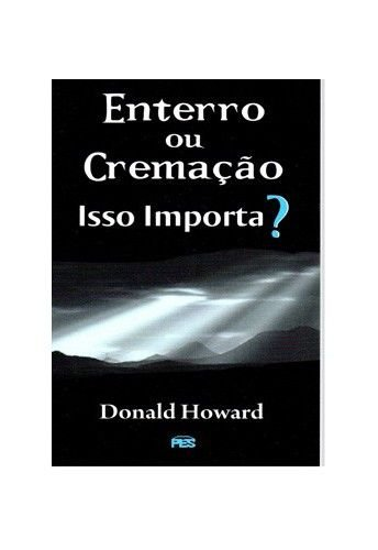 Enterro ou cremação: Isso importa? / Donald Howard