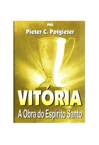 Vitória: A obra do Espírito Santo / Pieter C. Potgieter