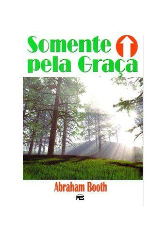 Somente pela Graça / Abraham Booth