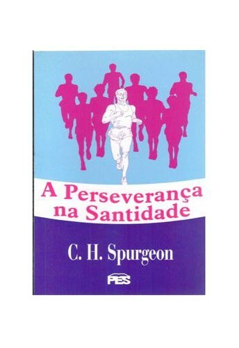 A Perseverança na Santidade / Charles H. Spurgeon
