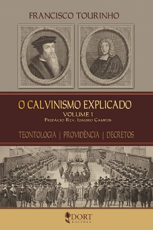 O Calvinismo Explicado - Volume 1 / Francisco Tourinho