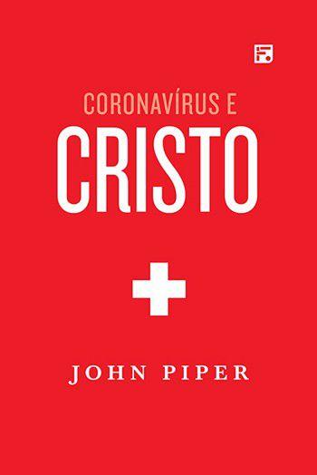 Coronavírus e Cristo / John Piper