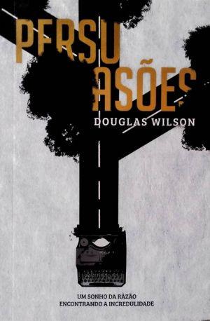 Persuasões – Um Sonho Da Razão | Douglas Wilson