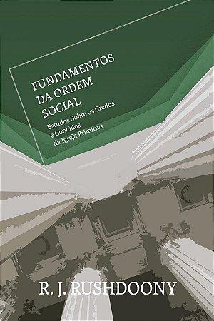 Fundamentos Da Ordem Social / R. J. Rushdoony