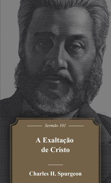 A Exaltação de Cristo / Charles H. Spurgeon