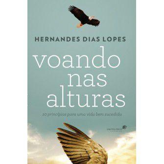 Voando Nas Alturas 10 Principios Para Uma Vida Bem Sucedida / Hernandes Lopes