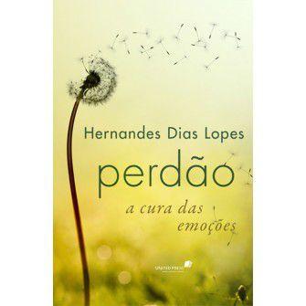 Perdao A Cura Das Emocoes / Hernandes Lopes
