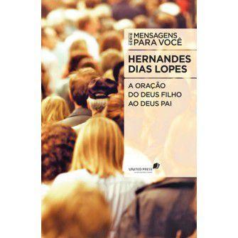 Oracao Do Deus Filho Ao Deus Pai, A / Hernandes Lopes