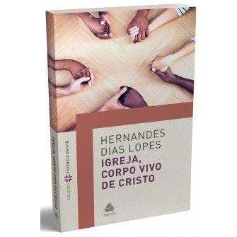 Igreja, Corpo Vivo De Cristo / Hernandes Lopes