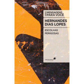 Escolhas Perigosas / Hernandes Lopes