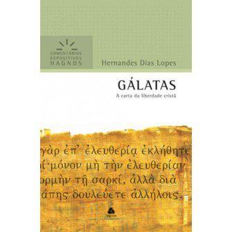 Gálatas - Comentários Expositivos Hagnos / Hernandes Lopes