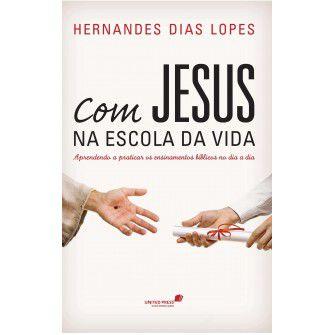 Com Jesus na escola da vida / Hernandes Lopes
