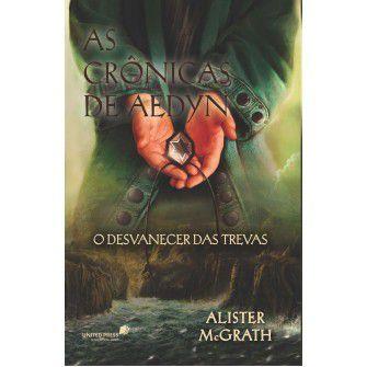 As Cronicas De Aedyn:  O Desvanescer Das Trevas / Alister Mcgrath