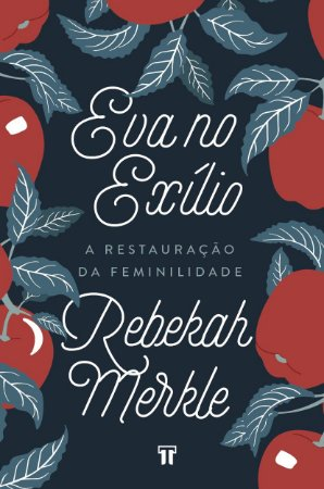 Eva no Exílio / Rebekah Merkle