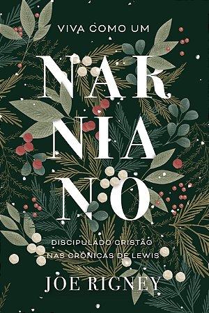 Viva como um Narniano / Joe Rigney