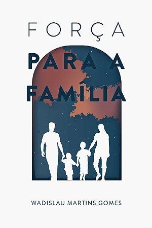 Força para a Família / Wadislau Gomes